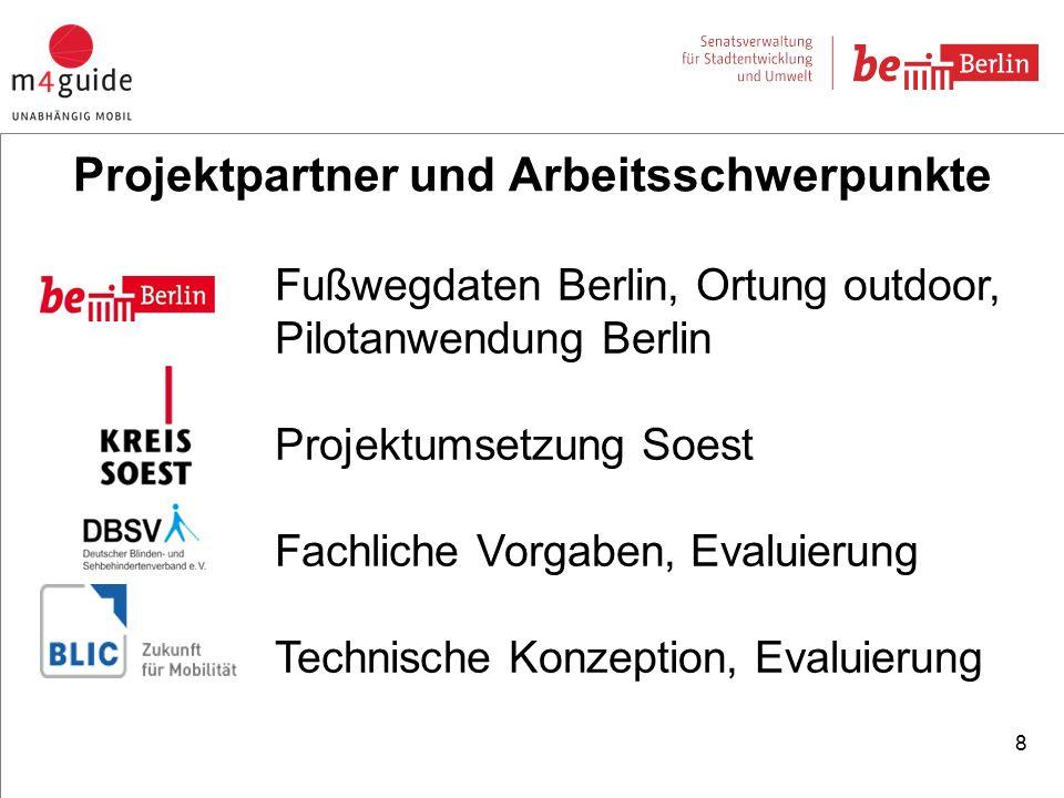 8 Projektpartner und Arbeitsschwerpunkte Fußwegdaten Berlin, Ortung outdoor, Pilotanwendung Berlin Projektumsetzung Soest Fachliche Vorgaben, Evaluierung Technische Konzeption, Evaluierung