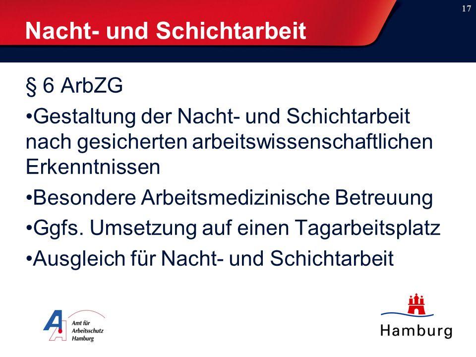 Nacht- und Schichtarbeit § 6 ArbZG Gestaltung der Nacht- und Schichtarbeit nach gesicherten arbeitswissenschaftlichen Erkenntnissen Besondere Arbeitsmedizinische Betreuung Ggfs.