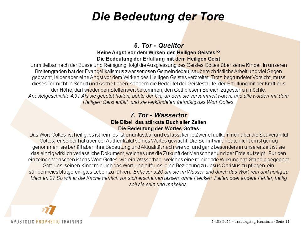 14.05.2011 – Trainingstag Konstanz / Seite 11 Die Bedeutung der Tore 6. Tor - Quelltor Keine Angst vor dem Wirken des Heiligen Geistes!? Die Bedeutung