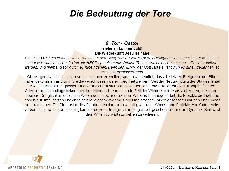 14.05.2011 – Trainingstag Konstanz / Seite 13 Die Bedeutung der Tore 9. Tor - Osttor Siehe im komme bald! Die Wiederkunft Jesu ist nahe Ezechiel 44:1