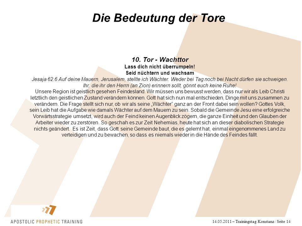14.05.2011 – Trainingstag Konstanz / Seite 14 Die Bedeutung der Tore 10. Tor - Wachttor Lass dich nicht überrumpeln! Seid nüchtern und wachsam Jesaja