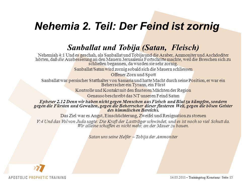 14.05.2011 – Trainingstag Konstanz / Seite 15 Nehemia 2. Teil: Der Feind ist zornig Sanballat und Tobija (Satan, Fleisch) Nehemiah 4:1 Und es geschah,