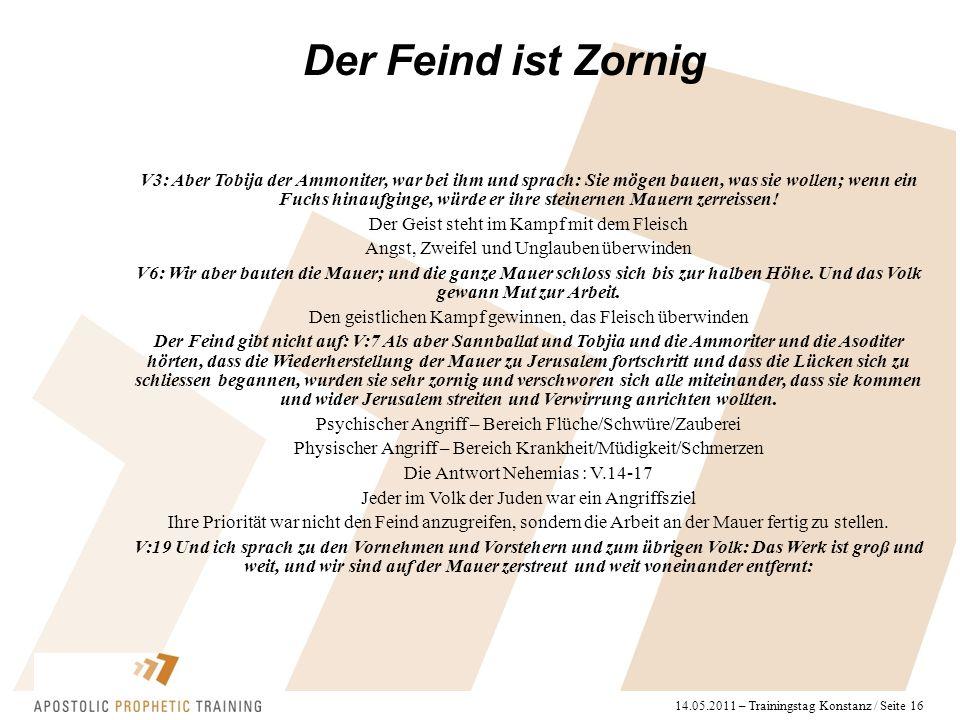 14.05.2011 – Trainingstag Konstanz / Seite 16 Der Feind ist Zornig V3: Aber Tobija der Ammoniter, war bei ihm und sprach: Sie mögen bauen, was sie wollen; wenn ein Fuchs hinaufginge, würde er ihre steinernen Mauern zerreissen.