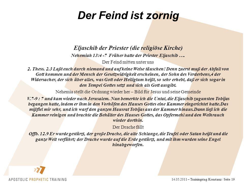14.05.2011 – Trainingstag Konstanz / Seite 19 Eljaschib der Priester (die religiöse Kirche) Nehemiah 13:4 -7 Früher hatte der Priester Eljaschib ….