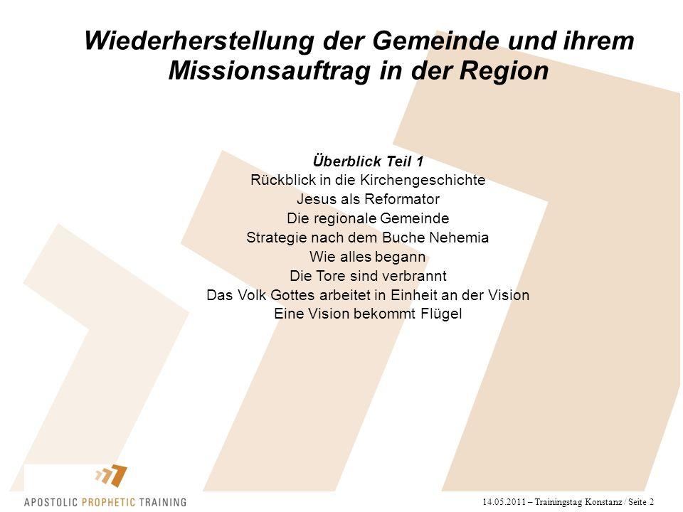 14.05.2011 – Trainingstag Konstanz / Seite 2 Wiederherstellung der Gemeinde und ihrem Missionsauftrag in der Region Überblick Teil 1 Rückblick in die