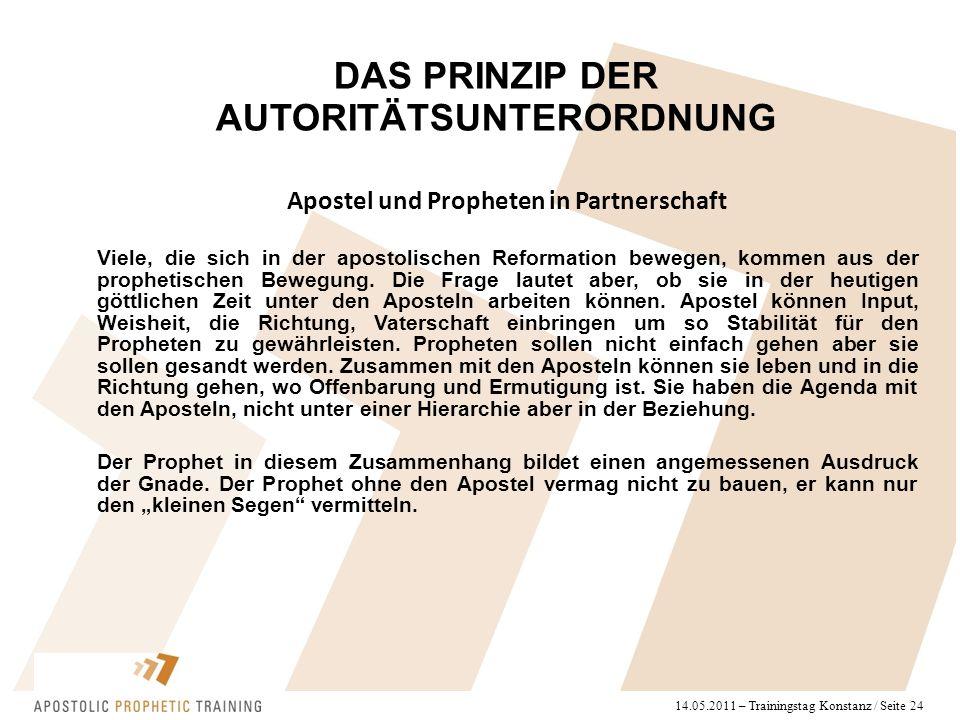 14.05.2011 – Trainingstag Konstanz / Seite 24 Apostel und Propheten in Partnerschaft Viele, die sich in der apostolischen Reformation bewegen, kommen