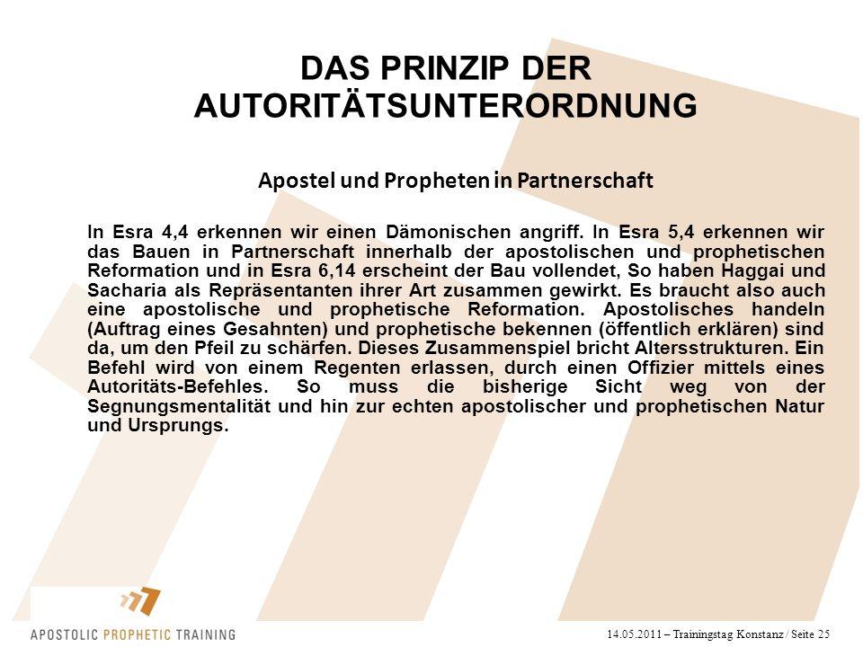 14.05.2011 – Trainingstag Konstanz / Seite 25 Apostel und Propheten in Partnerschaft In Esra 4,4 erkennen wir einen Dämonischen angriff. In Esra 5,4 e