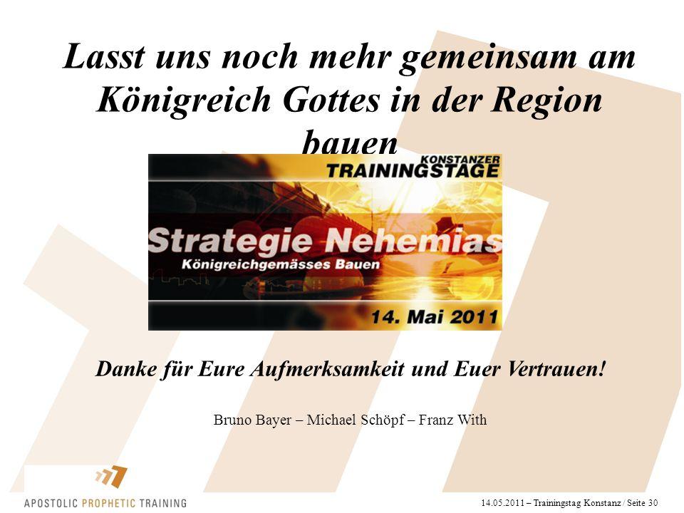 14.05.2011 – Trainingstag Konstanz / Seite 30 Lasst uns noch mehr gemeinsam am Königreich Gottes in der Region bauen Danke für Eure Aufmerksamkeit und