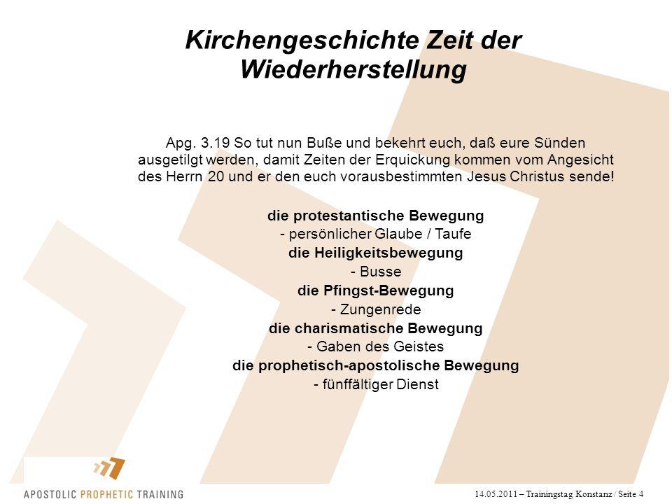 14.05.2011 – Trainingstag Konstanz / Seite 4 Kirchengeschichte Zeit der Wiederherstellung Apg. 3.19 So tut nun Buße und bekehrt euch, daß eure Sünden