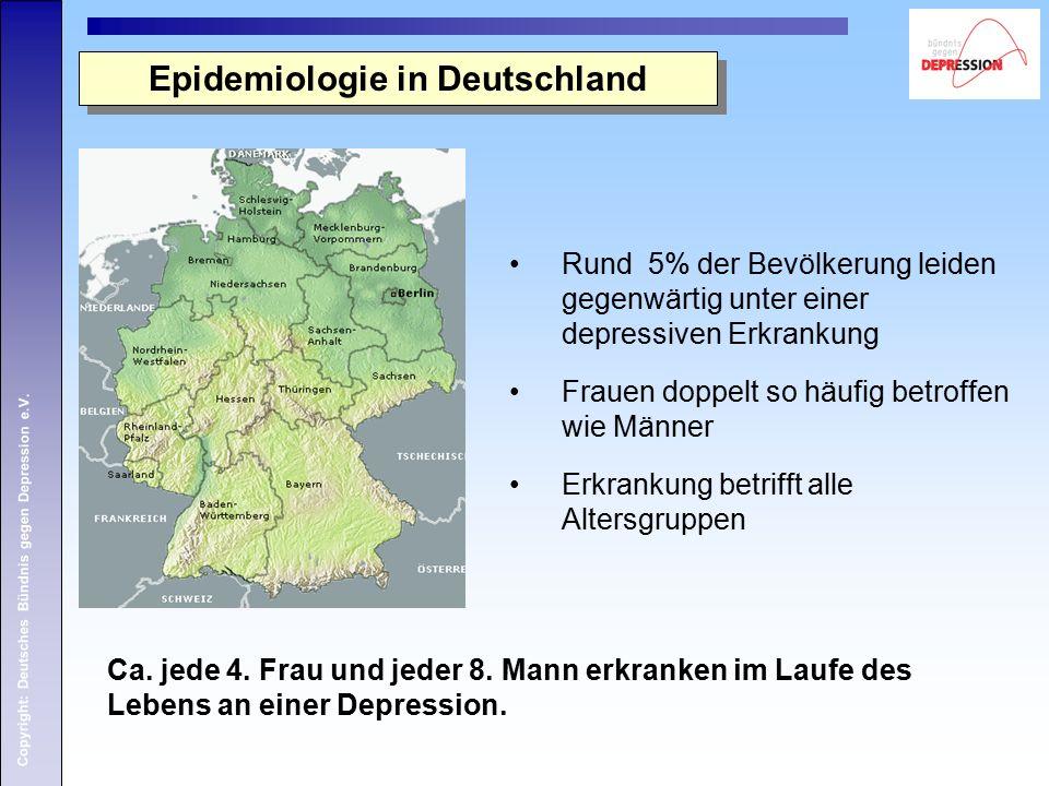 Copyright: Deutsches Bündnis gegen Depression e.V. Epidemiologie in Deutschland Rund 5% der Bevölkerung leiden gegenwärtig unter einer depressiven Erk