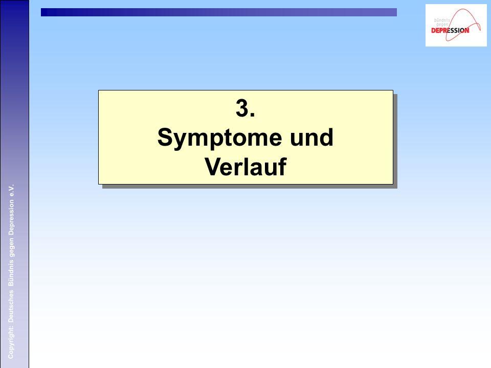 Copyright: Deutsches Bündnis gegen Depression e.V. 3. Symptome und Verlauf 3. Symptome und Verlauf