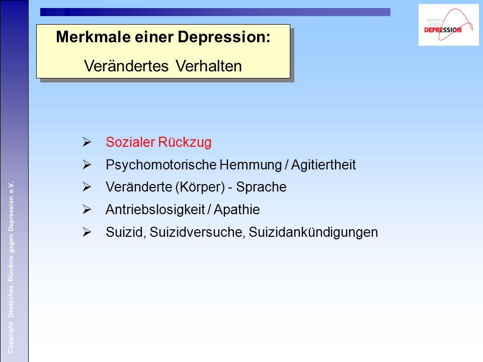 Copyright: Deutsches Bündnis gegen Depression e.V. Merkmale einer Depression: Verändertes Verhalten Merkmale einer Depression: Verändertes Verhalten 