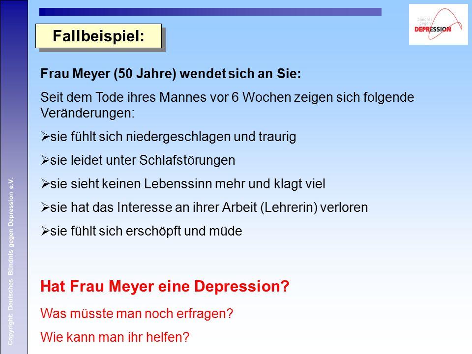 Copyright: Deutsches Bündnis gegen Depression e.V. Frau Meyer (50 Jahre) wendet sich an Sie: Seit dem Tode ihres Mannes vor 6 Wochen zeigen sich folge