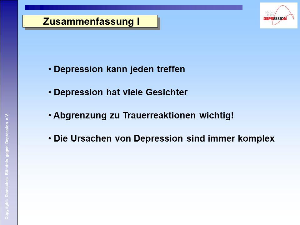 Copyright: Deutsches Bündnis gegen Depression e.V. Zusammenfassung I Depression kann jeden treffen Depression hat viele Gesichter Abgrenzung zu Trauer