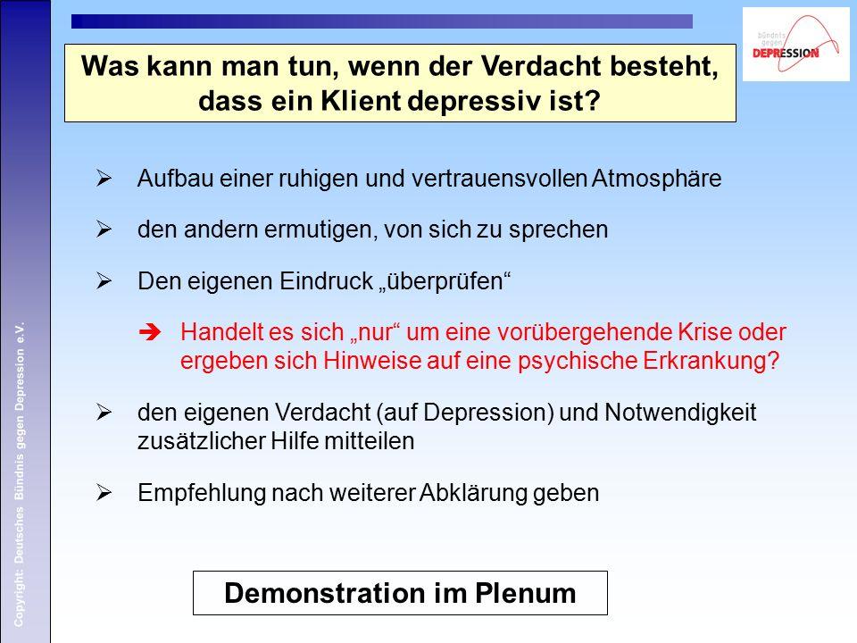 Copyright: Deutsches Bündnis gegen Depression e.V.  Aufbau einer ruhigen und vertrauensvollen Atmosphäre  den andern ermutigen, von sich zu sprechen