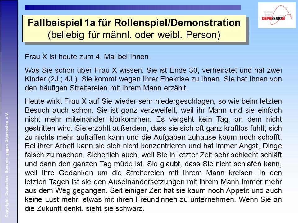 Copyright: Deutsches Bündnis gegen Depression e.V. Frau X ist heute zum 4. Mal bei Ihnen. Was Sie schon über Frau X wissen: Sie ist Ende 30, verheirat