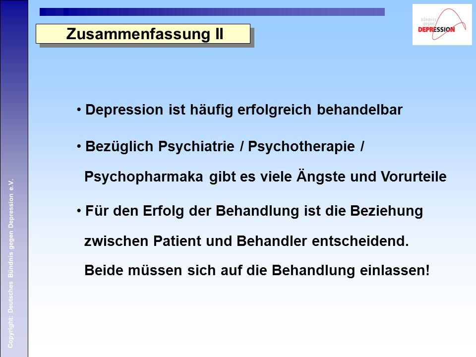 Copyright: Deutsches Bündnis gegen Depression e.V. Zusammenfassung II Depression ist häufig erfolgreich behandelbar Bezüglich Psychiatrie / Psychother