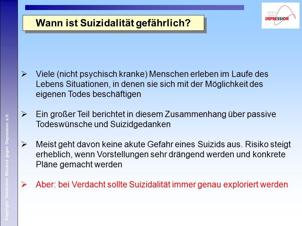 Copyright: Deutsches Bündnis gegen Depression e.V. Wann ist Suizidalität gefährlich?  Viele (nicht psychisch kranke) Menschen erleben im Laufe des Le