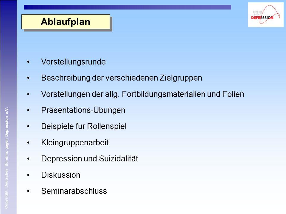 Copyright: Deutsches Bündnis gegen Depression e.V. Vorstellungsrunde Beschreibung der verschiedenen Zielgruppen Vorstellungen der allg. Fortbildungsma