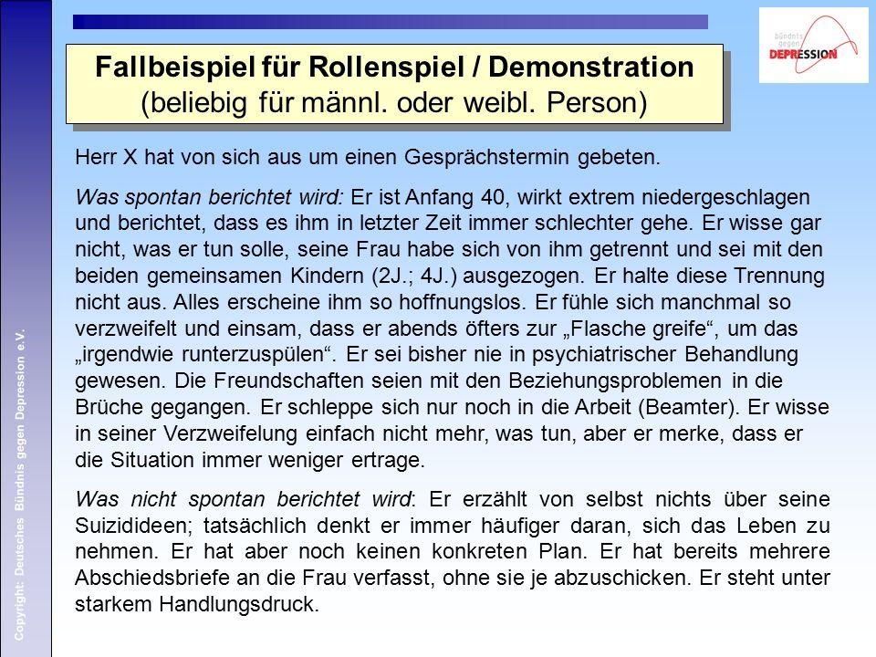 Copyright: Deutsches Bündnis gegen Depression e.V. Herr X hat von sich aus um einen Gesprächstermin gebeten. Was spontan berichtet wird: Er ist Anfang