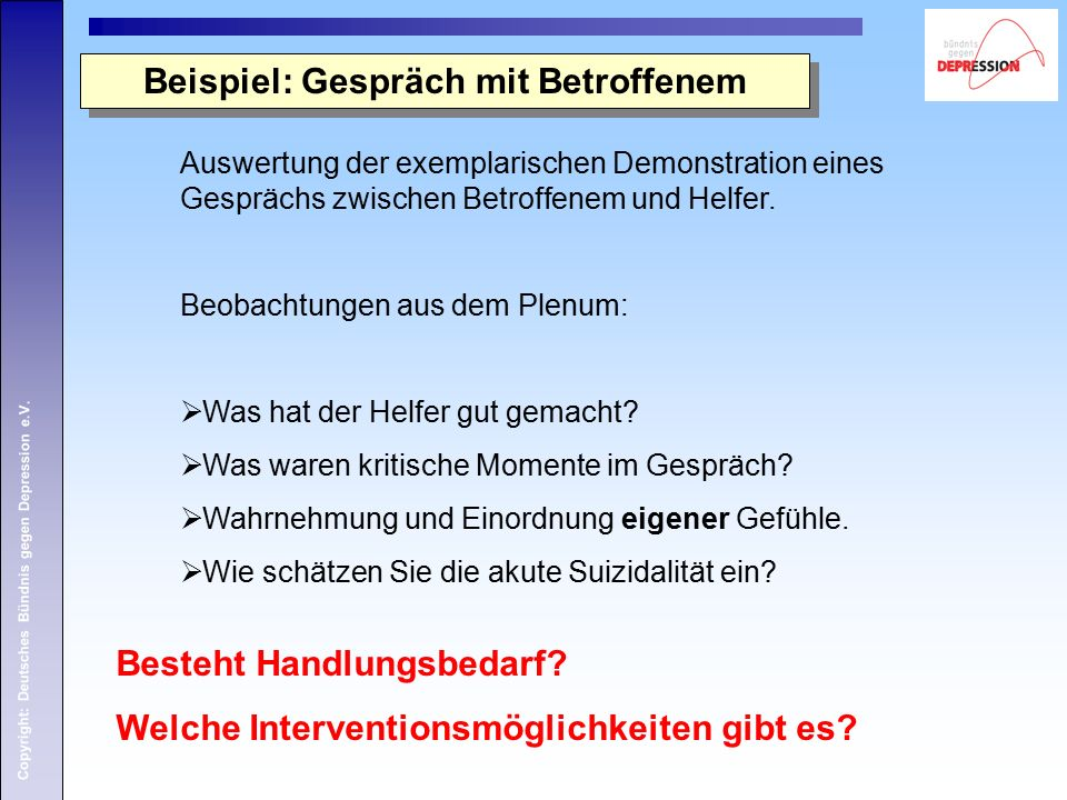 Copyright: Deutsches Bündnis gegen Depression e.V. Beispiel: Gespräch mit Betroffenem Auswertung der exemplarischen Demonstration eines Gesprächs zwis