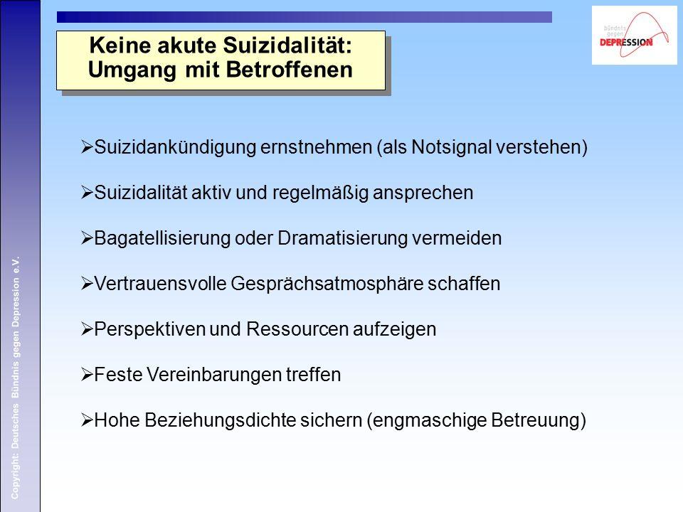 Copyright: Deutsches Bündnis gegen Depression e.V.  Suizidankündigung ernstnehmen (als Notsignal verstehen)  Suizidalität aktiv und regelmäßig anspr