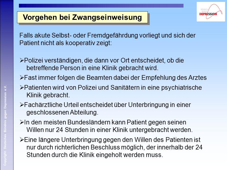 Copyright: Deutsches Bündnis gegen Depression e.V. Vorgehen bei Zwangseinweisung Falls akute Selbst- oder Fremdgefährdung vorliegt und sich der Patien