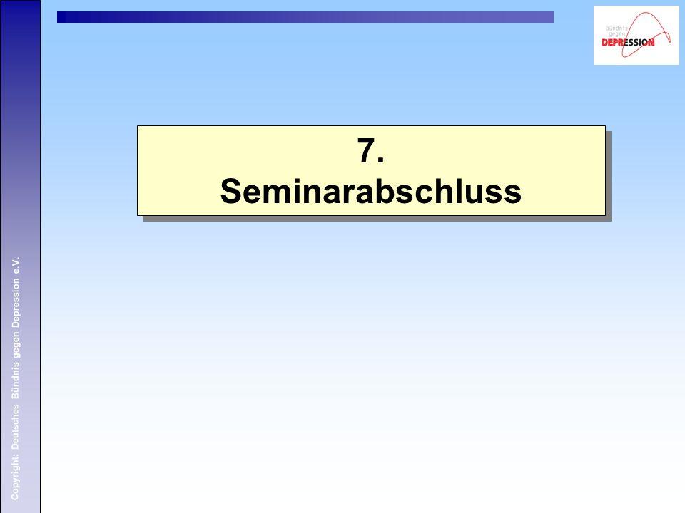 Copyright: Deutsches Bündnis gegen Depression e.V. 7. Seminarabschluss 7. Seminarabschluss