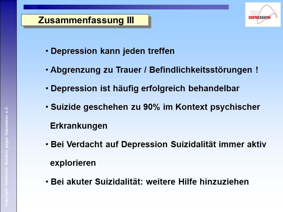 Copyright: Deutsches Bündnis gegen Depression e.V. Zusammenfassung III Depression kann jeden treffen Abgrenzung zu Trauer / Befindlichkeitsstörungen !