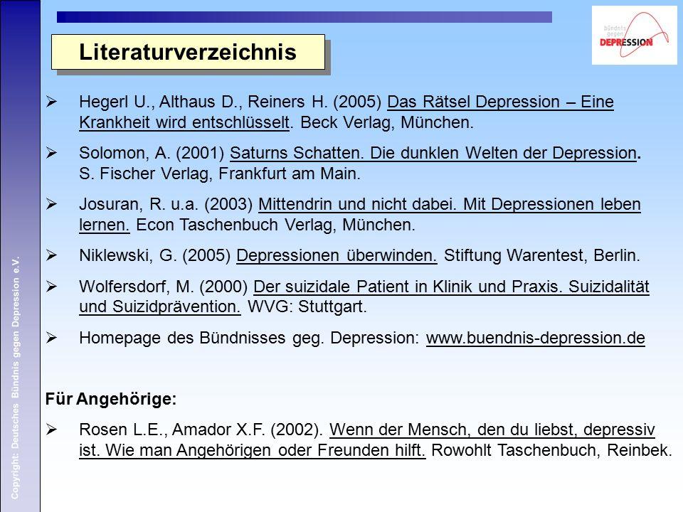 Copyright: Deutsches Bündnis gegen Depression e.V. Literaturverzeichnis  Hegerl U., Althaus D., Reiners H. (2005) Das Rätsel Depression – Eine Krankh