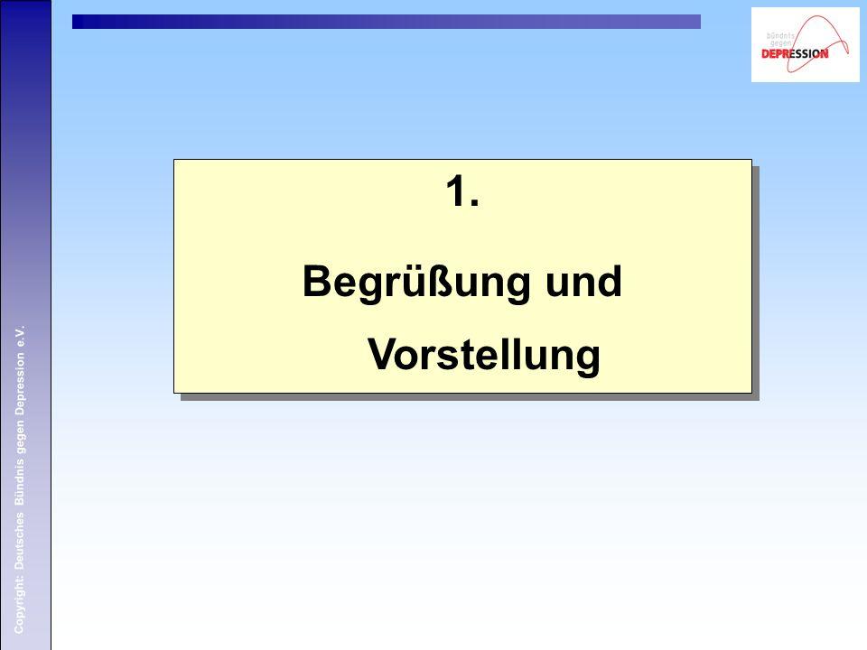 Copyright: Deutsches Bündnis gegen Depression e.V. 1. Begrüßung und Vorstellung 1. Begrüßung und Vorstellung