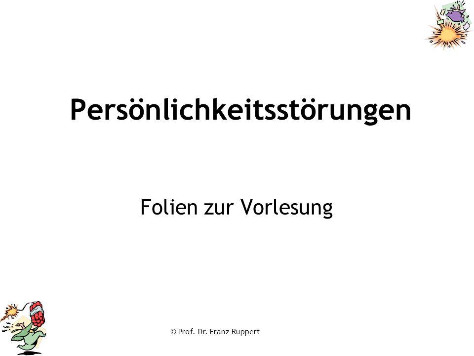 © Prof. Dr. Franz Ruppert Persönlichkeitsstörungen Folien zur Vorlesung