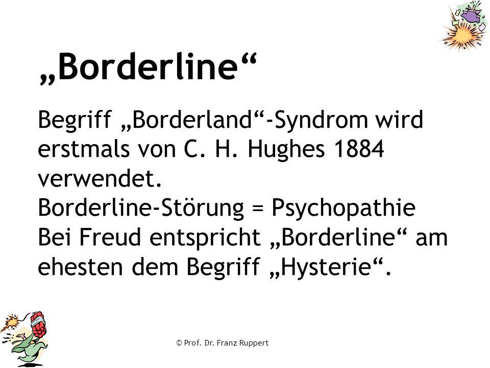 """© Prof. Dr. Franz Ruppert Begriff """"Borderland""""-Syndrom wird erstmals von C. H. Hughes 1884 verwendet. Borderline-Störung = Psychopathie Bei Freud ents"""