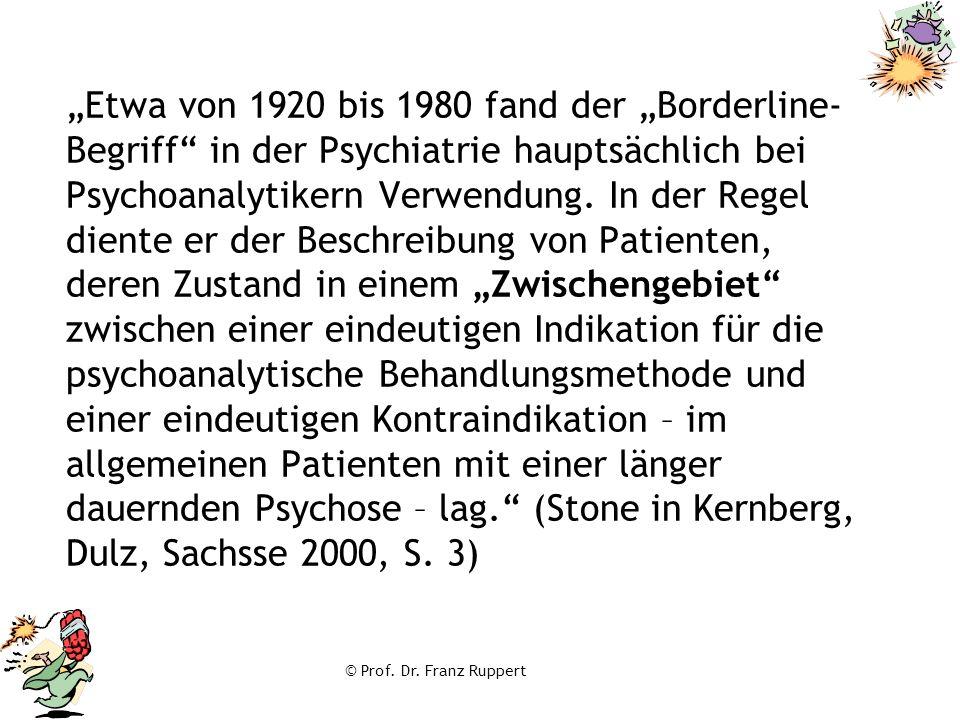 """© Prof. Dr. Franz Ruppert """"Etwa von 1920 bis 1980 fand der """"Borderline- Begriff"""" in der Psychiatrie hauptsächlich bei Psychoanalytikern Verwendung. In"""