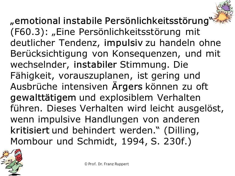 """© Prof. Dr. Franz Ruppert """"emotional instabile Persönlichkeitsstörung"""" (F60.3): """"Eine Persönlichkeitsstörung mit deutlicher Tendenz, impulsiv zu hande"""