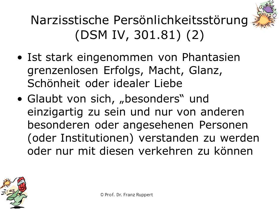 © Prof. Dr. Franz Ruppert Narzisstische Persönlichkeitsstörung (DSM IV, 301.81) (2) Ist stark eingenommen von Phantasien grenzenlosen Erfolgs, Macht,