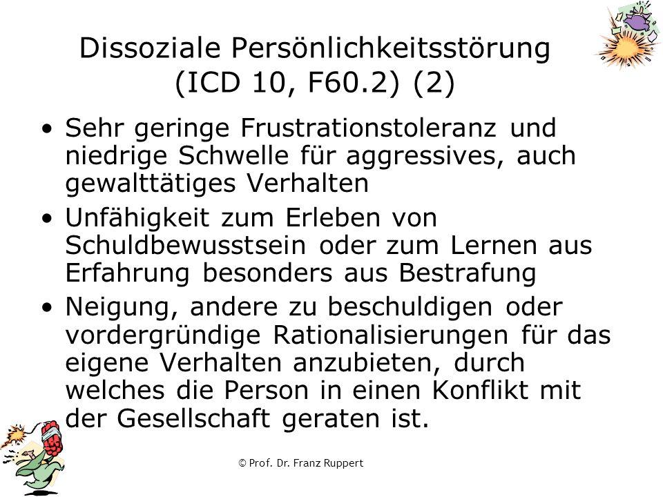 © Prof. Dr. Franz Ruppert Dissoziale Persönlichkeitsstörung (ICD 10, F60.2) (2) Sehr geringe Frustrationstoleranz und niedrige Schwelle für aggressive