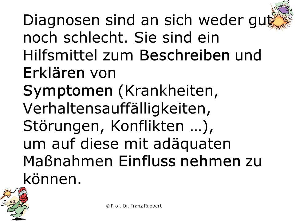 © Prof. Dr. Franz Ruppert Diagnosen sind an sich weder gut noch schlecht. Sie sind ein Hilfsmittel zum Beschreiben und Erklären von Symptomen (Krankhe