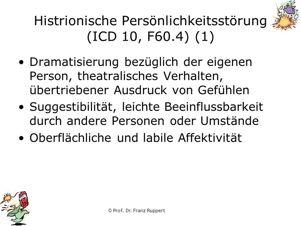 © Prof. Dr. Franz Ruppert Histrionische Persönlichkeitsstörung (ICD 10, F60.4) (1) Dramatisierung bezüglich der eigenen Person, theatralisches Verhalt