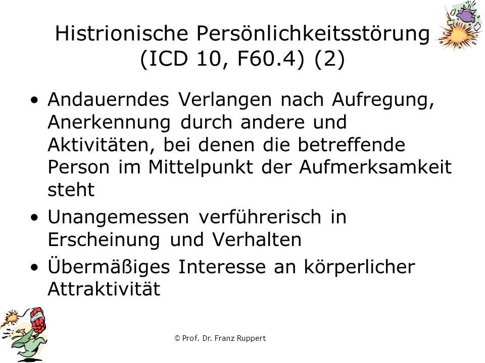 © Prof. Dr. Franz Ruppert Histrionische Persönlichkeitsstörung (ICD 10, F60.4) (2) Andauerndes Verlangen nach Aufregung, Anerkennung durch andere und
