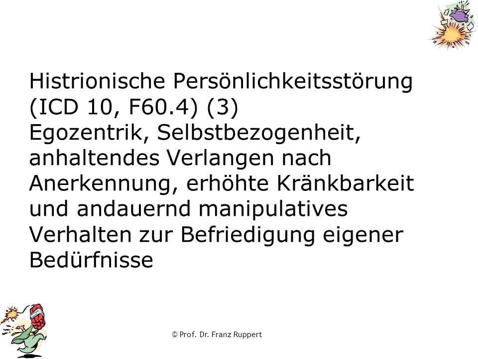 © Prof. Dr. Franz Ruppert Histrionische Persönlichkeitsstörung (ICD 10, F60.4) (3) Egozentrik, Selbstbezogenheit, anhaltendes Verlangen nach Anerkennu