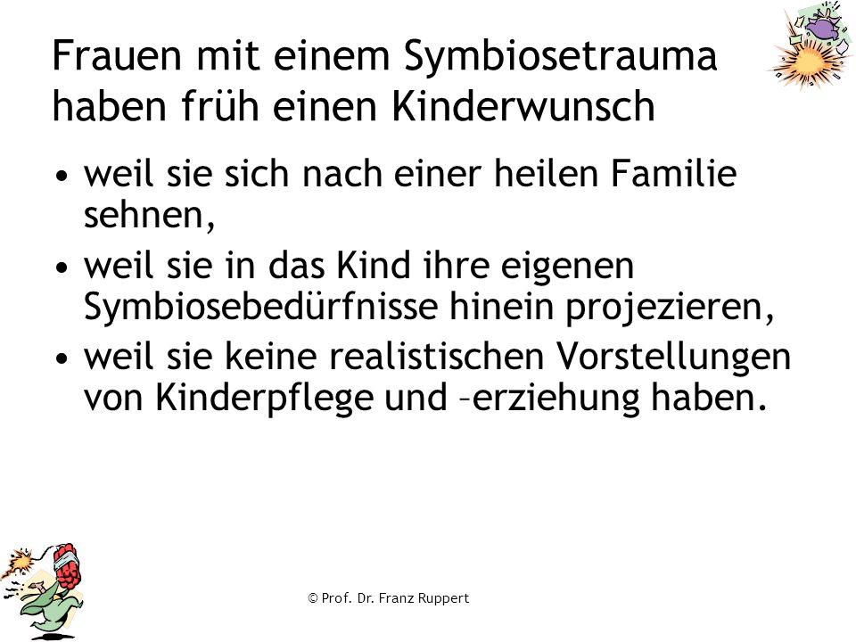 © Prof. Dr. Franz Ruppert Frauen mit einem Symbiosetrauma haben früh einen Kinderwunsch weil sie sich nach einer heilen Familie sehnen, weil sie in da