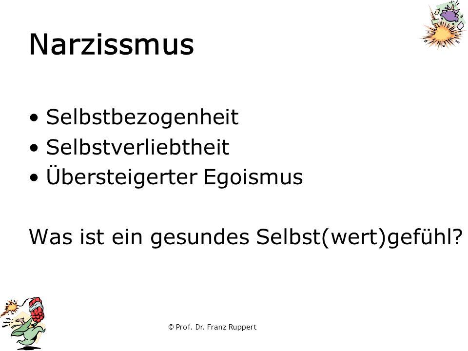 © Prof. Dr. Franz Ruppert Narzissmus Selbstbezogenheit Selbstverliebtheit Übersteigerter Egoismus Was ist ein gesundes Selbst(wert)gefühl?