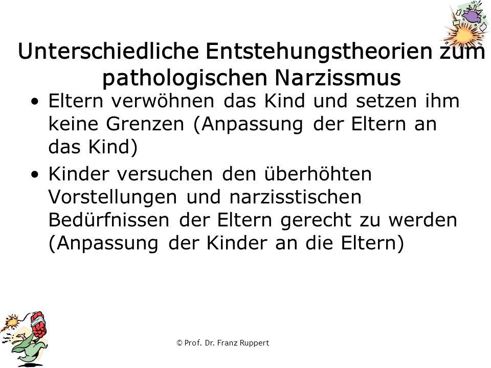 © Prof. Dr. Franz Ruppert Unterschiedliche Entstehungstheorien zum pathologischen Narzissmus Eltern verwöhnen das Kind und setzen ihm keine Grenzen (A