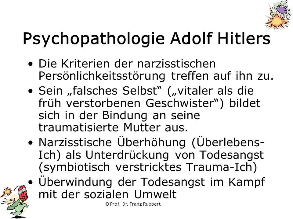 """© Prof. Dr. Franz Ruppert Psychopathologie Adolf Hitlers Die Kriterien der narzisstischen Persönlichkeitsstörung treffen auf ihn zu. Sein """"falsches Se"""