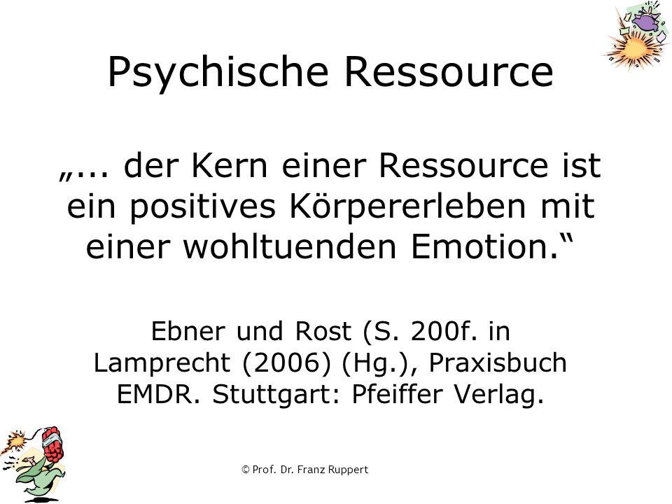 """© Prof. Dr. Franz Ruppert Psychische Ressource """"... der Kern einer Ressource ist ein positives Körpererleben mit einer wohltuenden Emotion."""" Ebner und"""