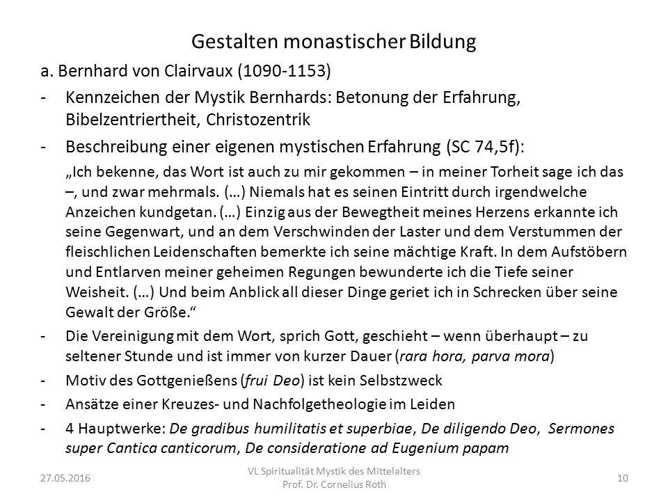 Gestalten monastischer Bildung a. Bernhard von Clairvaux (1090-1153) -Kennzeichen der Mystik Bernhards: Betonung der Erfahrung, Bibelzentriertheit, Ch