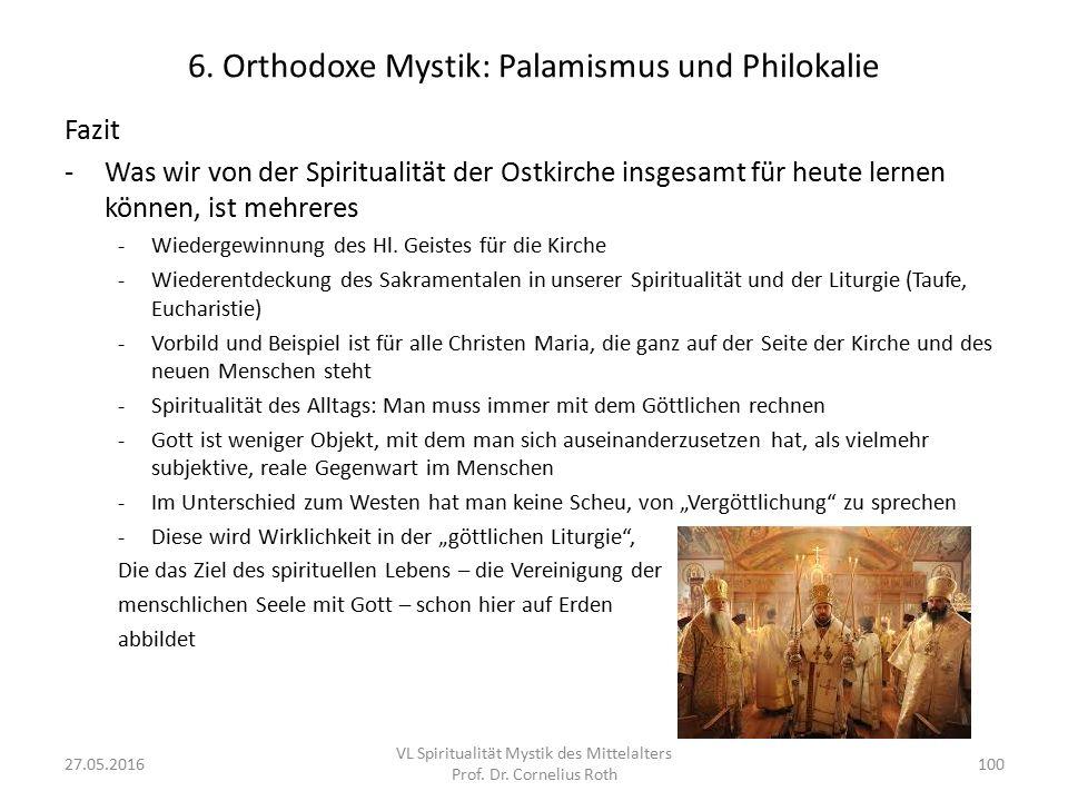 6. Orthodoxe Mystik: Palamismus und Philokalie Fazit -Was wir von der Spiritualität der Ostkirche insgesamt für heute lernen können, ist mehreres -Wie