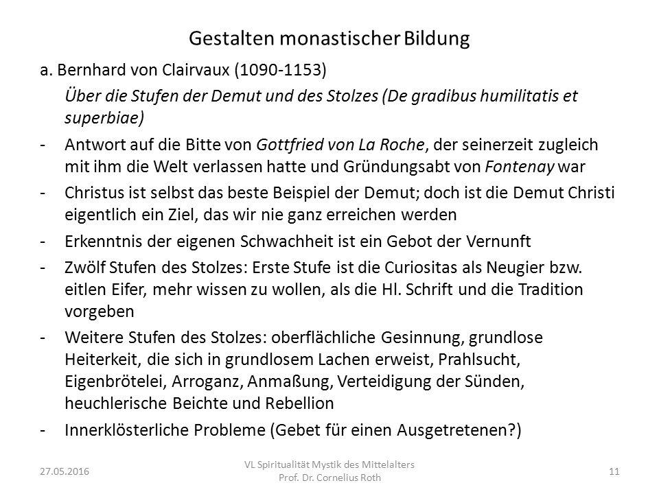 Gestalten monastischer Bildung a. Bernhard von Clairvaux (1090-1153) Über die Stufen der Demut und des Stolzes (De gradibus humilitatis et superbiae)