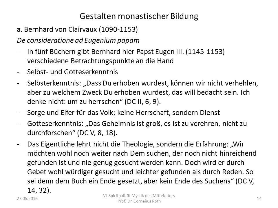 Gestalten monastischer Bildung a. Bernhard von Clairvaux (1090-1153) De consideratione ad Eugenium papam -In fünf Büchern gibt Bernhard hier Papst Eug